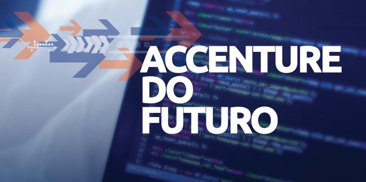 Inscrições abertas – Accenture do Futuro